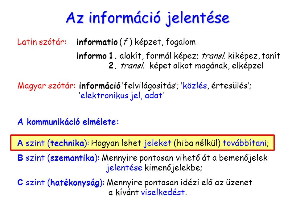 Az információ jelentése Latin szótár:informatio (f ) képzet, fogalom informo 1. alakít, formál képez; transl. kiképez, tanít 2. transl. képet alkot ma