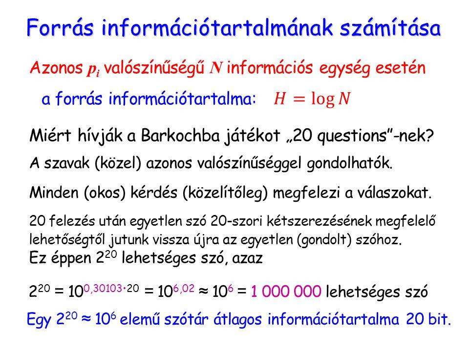 """Forrás információtartalmának számítása Azonos p i valószínűségű N információs egység esetén a forrás információtartalma: Miért hívják a Barkochba játékot """"20 questions -nek."""