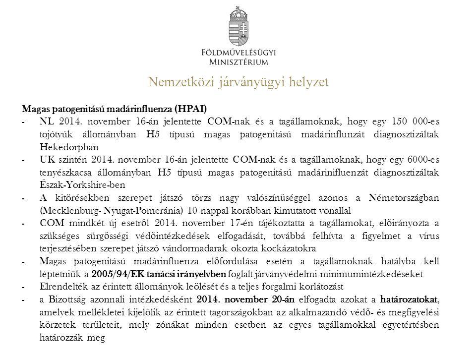 Nemzetközi járványügyi helyzet Magas patogenitású madárinfluenza (HPAI) -NL 2014. november 16-án jelentette COM-nak és a tagállamoknak, hogy egy 150 0