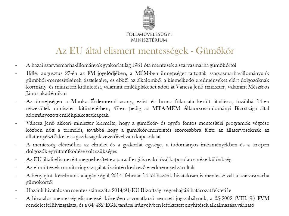 Az EU által elismert mentességek - Güm ő kór -A hazai szarvasmarha-állományok gyakorlatilag 1981 óta mentesek a szarvasmarha güm ő kórtól -1984. augus