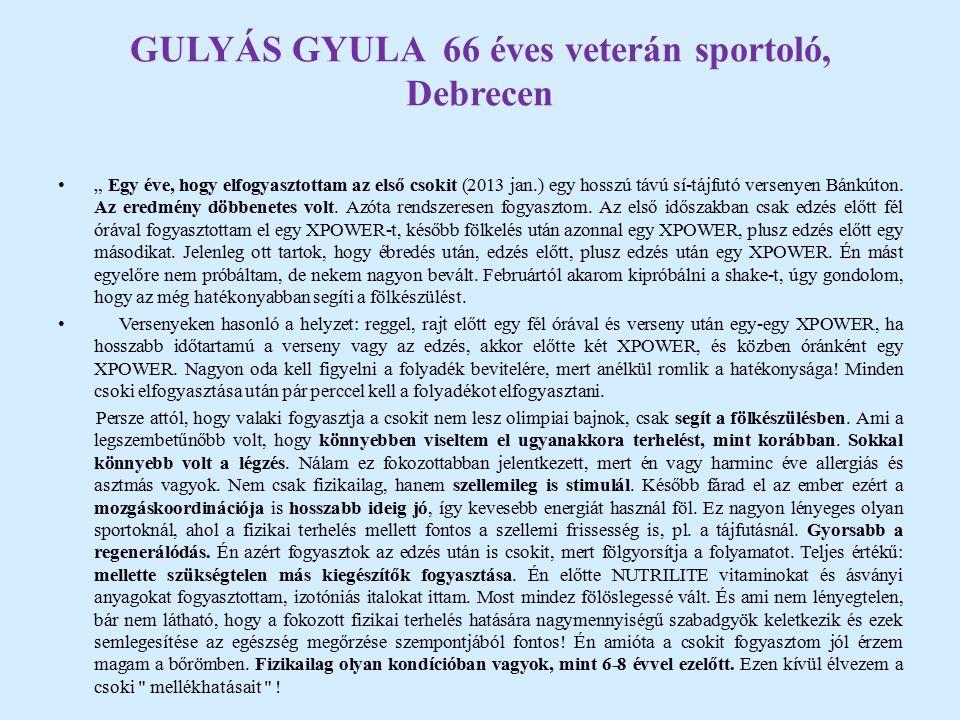 """GULYÁS GYULA 66 éves veterán sportoló, Debrecen """" Egy éve, hogy elfogyasztottam az első csokit (2013 jan.) egy hosszú távú sí-tájfutó versenyen Bánkúton."""