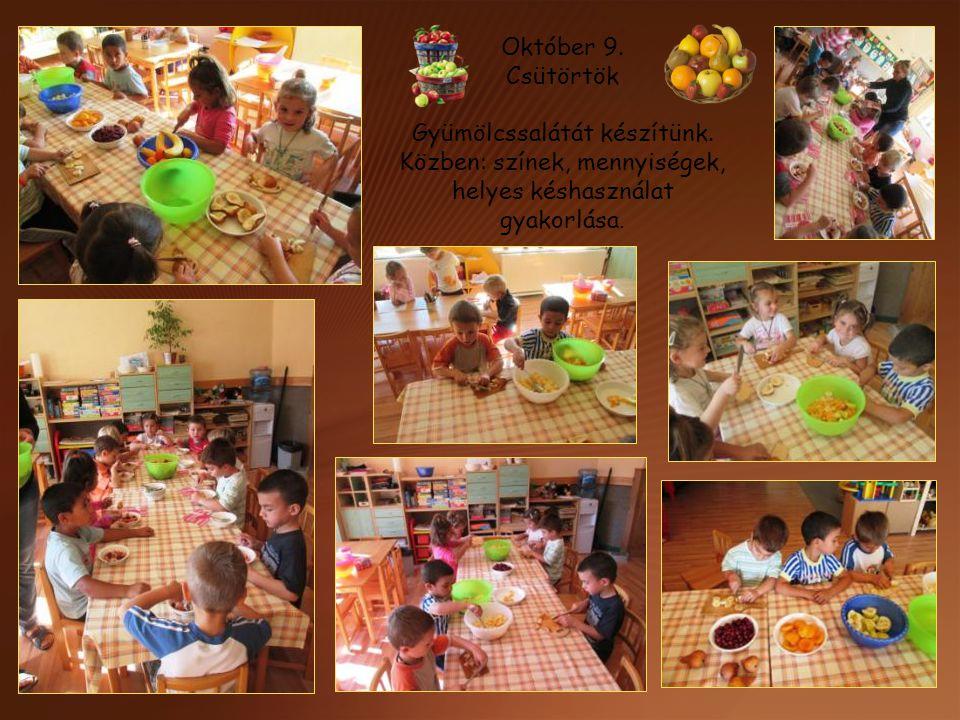 Október 9. Csütörtök Gyümölcssalátát készítünk. Közben: színek, mennyiségek, helyes késhasználat gyakorlása.