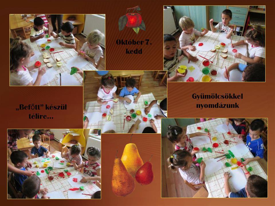 """Október 7. kedd """"Bef ő tt"""" készül télire… Gyümölcsökkel nyomdázunk"""