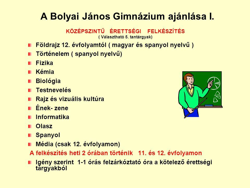 A Bolyai János Gimnázium ajánlása I.KÖZÉPSZINTŰ ÉRETTSÉGI FELKÉSZÍTÉS ( Választható 5.