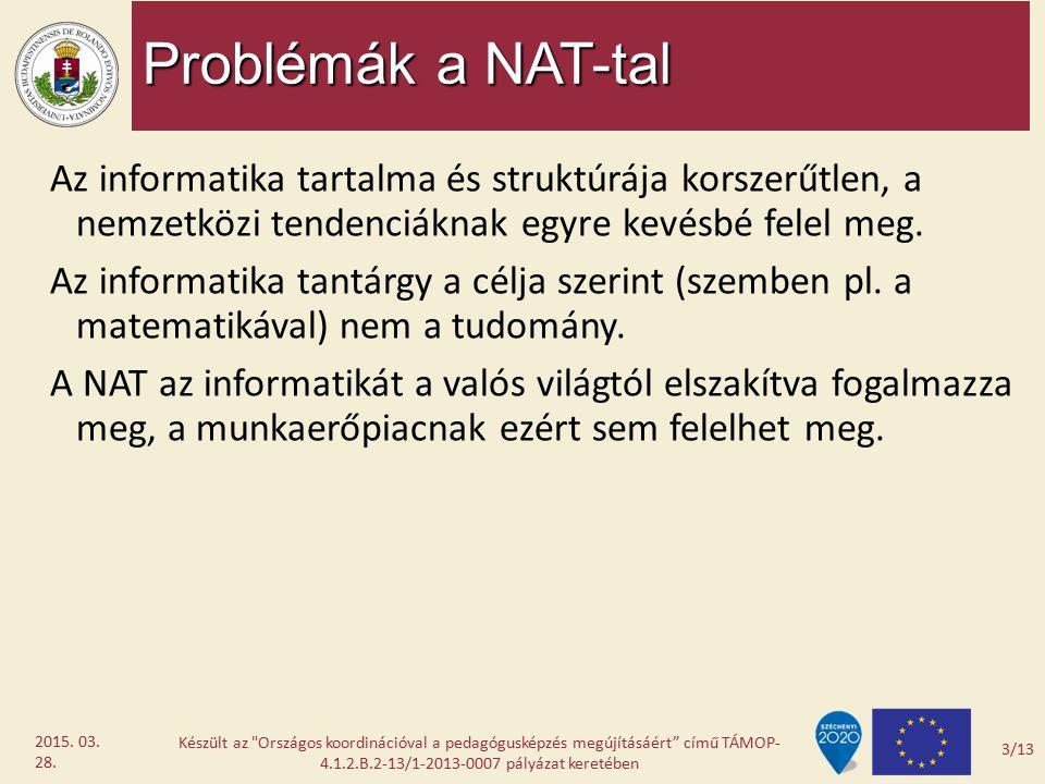 Problémák a NAT-tal Az informatika tartalma és struktúrája korszerűtlen, a nemzetközi tendenciáknak egyre kevésbé felel meg. Az informatika tantárgy a
