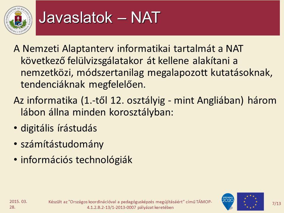 Javaslatok – NAT A Nemzeti Alaptanterv informatikai tartalmát a NAT következő felülvizsgálatakor át kellene alakítani a nemzetközi, módszertanilag meg