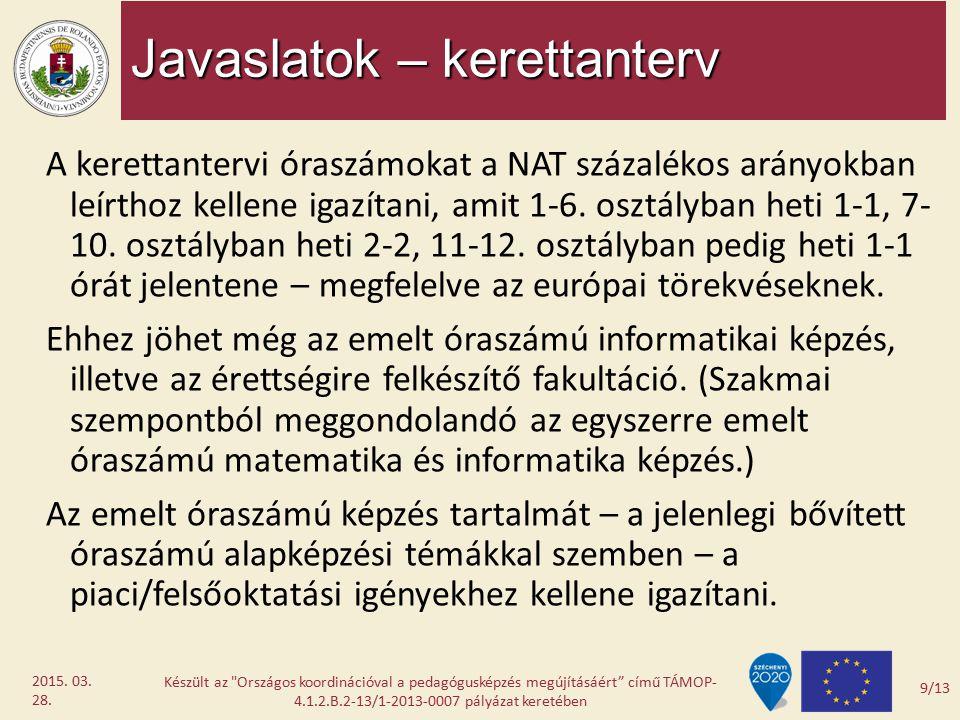 Javaslatok – kerettanterv A kerettantervi óraszámokat a NAT százalékos arányokban leírthoz kellene igazítani, amit 1-6. osztályban heti 1-1, 7- 10. os