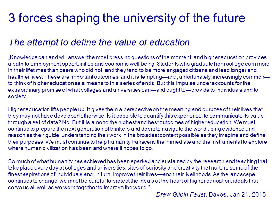 "3 forces shaping the university of the future The attempt to define the value of education ""Knowledge can and will answer the most pressing questions"