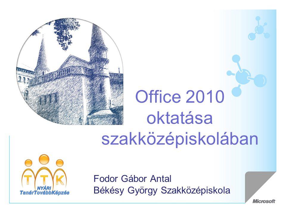 Office 2010 oktatása szakközépiskolában Fodor Gábor Antal Békésy György Szakközépiskola