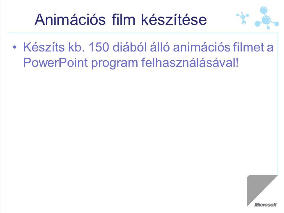Animációs film készítése Készíts kb.