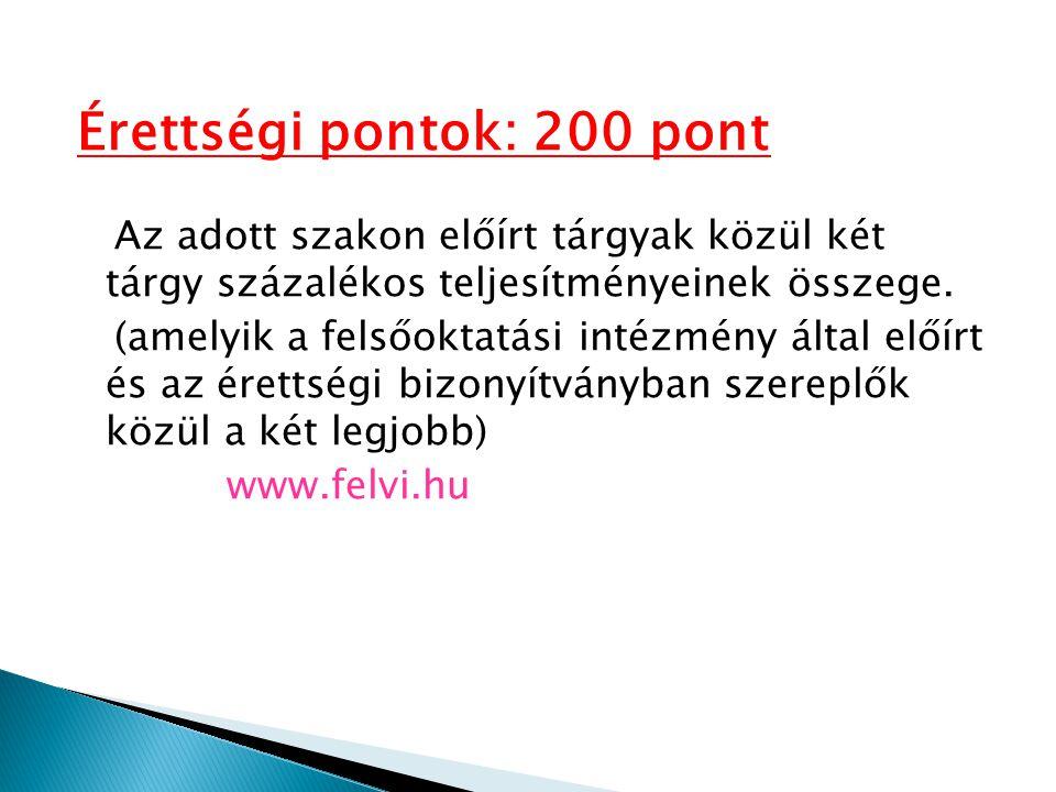 Érettségi pontok: 200 pont Az adott szakon előírt tárgyak közül két tárgy százalékos teljesítményeinek összege.