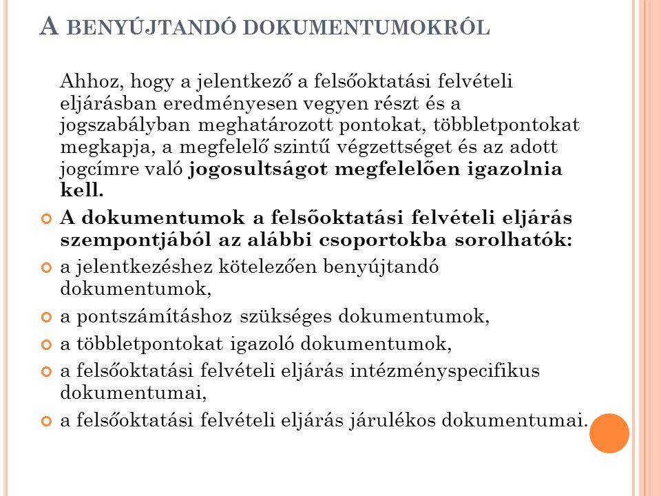 . A BENYÚJTANDÓ DOKUMENTUMOKRÓL Ahhoz, hogy a jelentkező a felsőoktatási felvételi eljárásban eredményesen vegyen részt és a jogszabályban meghatározo