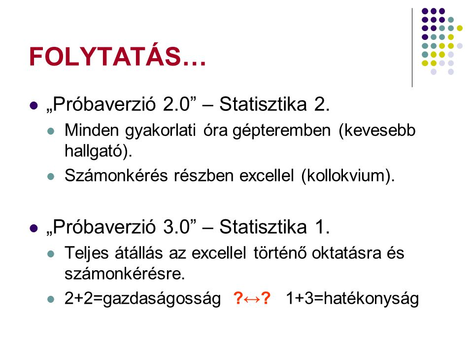"""FOLYTATÁS… """"Próbaverzió 2.0"""" – Statisztika 2. Minden gyakorlati óra gépteremben (kevesebb hallgató). Számonkérés részben excellel (kollokvium). """"Próba"""