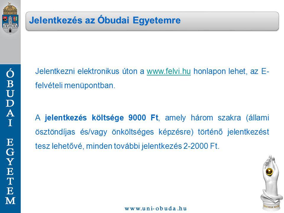 Jelentkezni elektronikus úton a www.felvi.hu honlapon lehet, az E- felvételi menüpontban.www.felvi.hu A jelentkezés költsége 9000 Ft, amely három szak