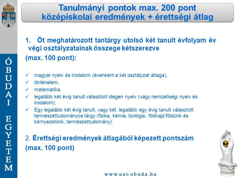 1.Öt meghatározott tantárgy utolsó két tanult évfolyam év végi osztályzatainak összege kétszerezve (max. 100 pont): magyar nyelv és irodalom (évenként