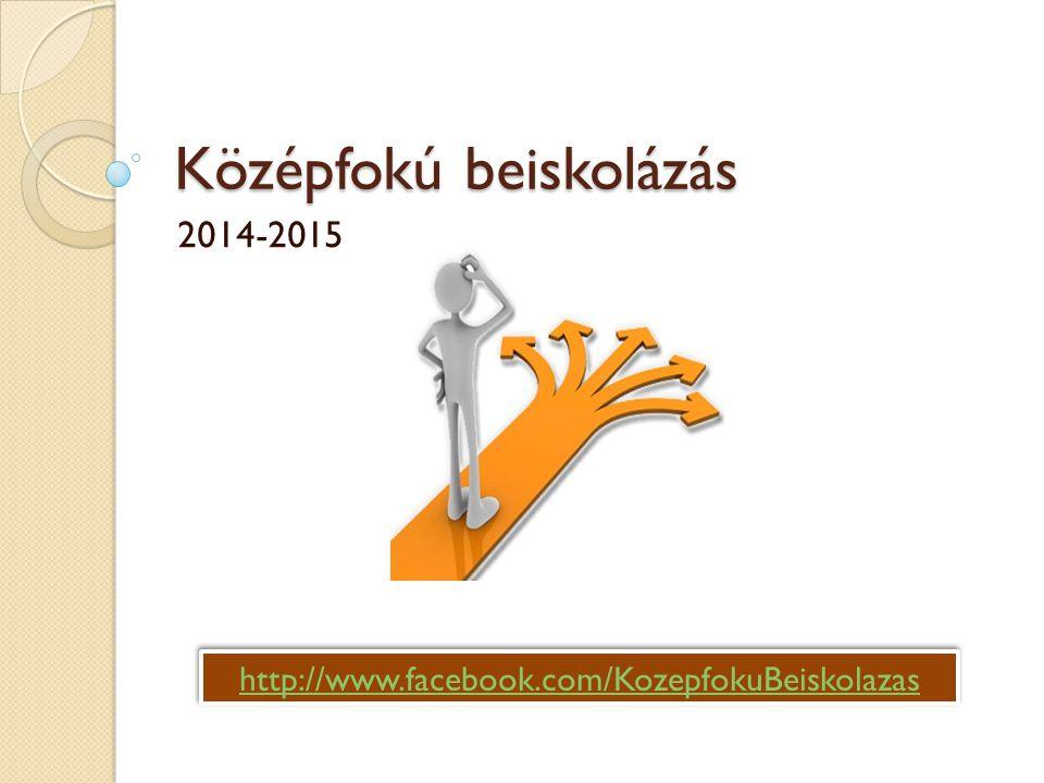 Középfokú beiskolázás 2014-2015 http://www.facebook.com/KozepfokuBeiskolazas