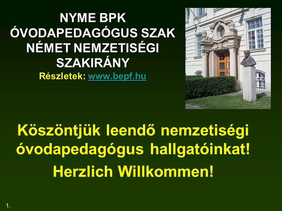 1. NYME BPK ÓVODAPEDAGÓGUS SZAK NÉMET NEMZETISÉGI SZAKIRÁNY Részletek: www.bepf.hu www.bepf.hu Köszöntjük leendő nemzetiségi óvodapedagógus hallgatóin