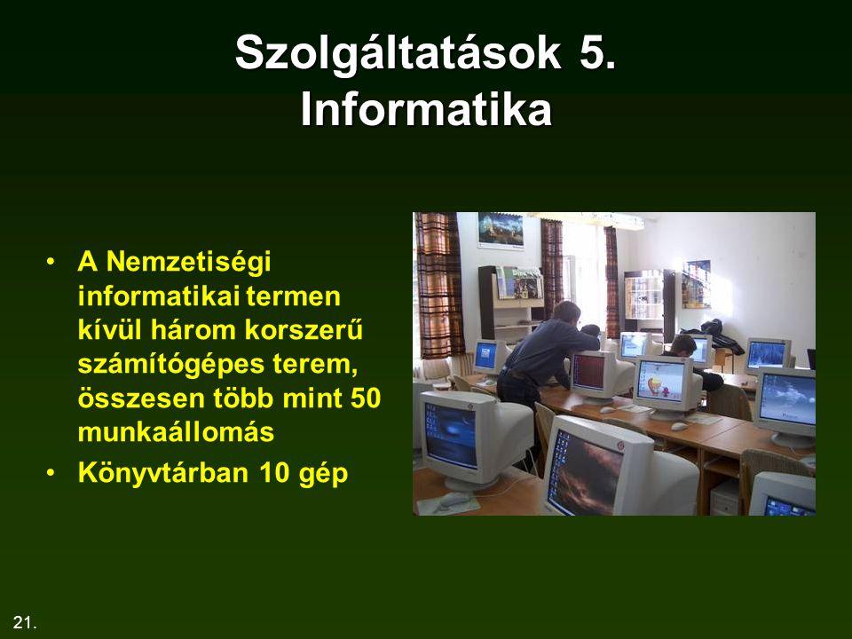 21. Szolgáltatások 5. Informatika A Nemzetiségi informatikai termen kívül három korszerű számítógépes terem, összesen több mint 50 munkaállomás Könyvt