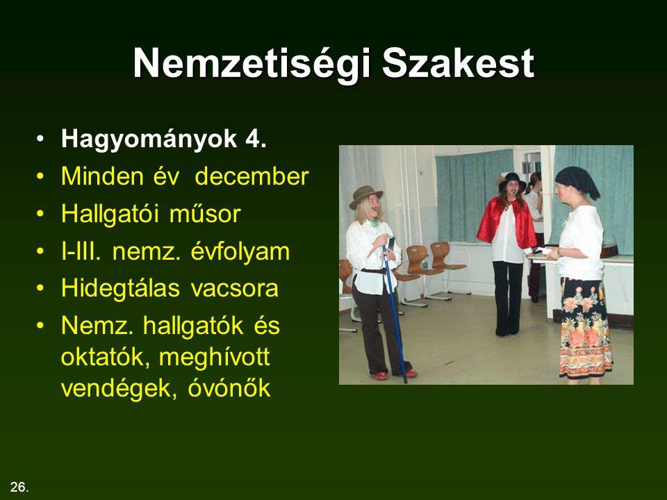 26. Nemzetiségi Szakest Hagyományok 4. Minden év december Hallgatói műsor I-III. nemz. évfolyam Hidegtálas vacsora Nemz. hallgatók és oktatók, meghívo