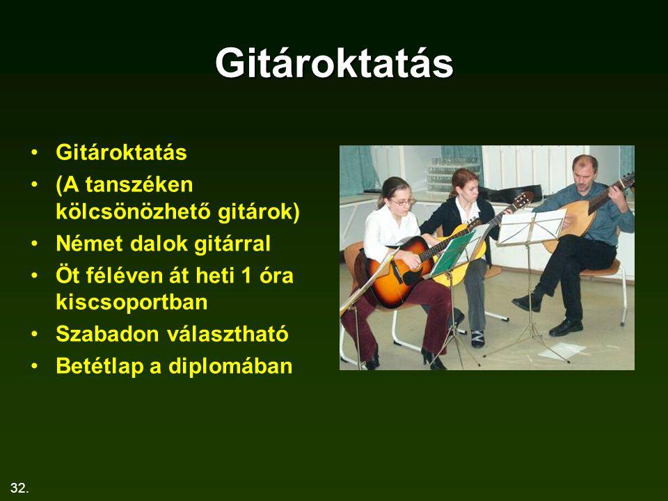 32. Gitároktatás Gitároktatás (A tanszéken kölcsönözhető gitárok) Német dalok gitárral Öt féléven át heti 1 óra kiscsoportban Szabadon választható Bet
