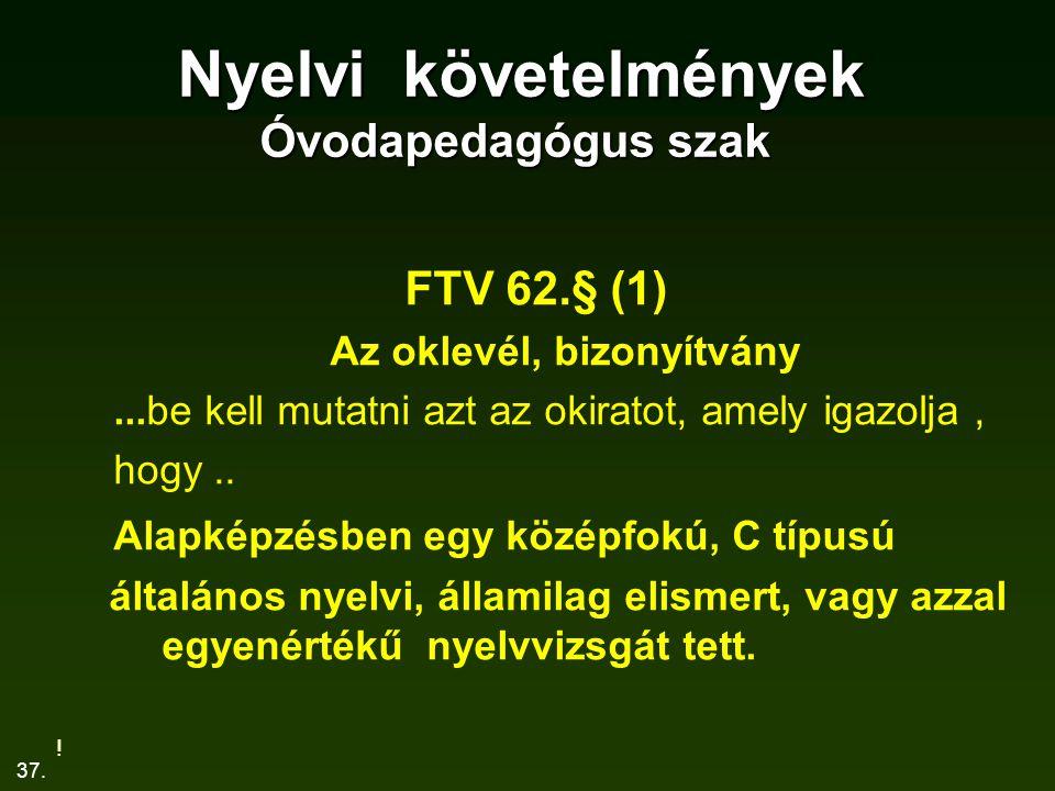 37. Nyelvi követelmények Óvodapedagógus szak Nyelvi követelmények Óvodapedagógus szak FTV 62.§ (1) Az oklevél, bizonyítvány...be kell mutatni azt az o