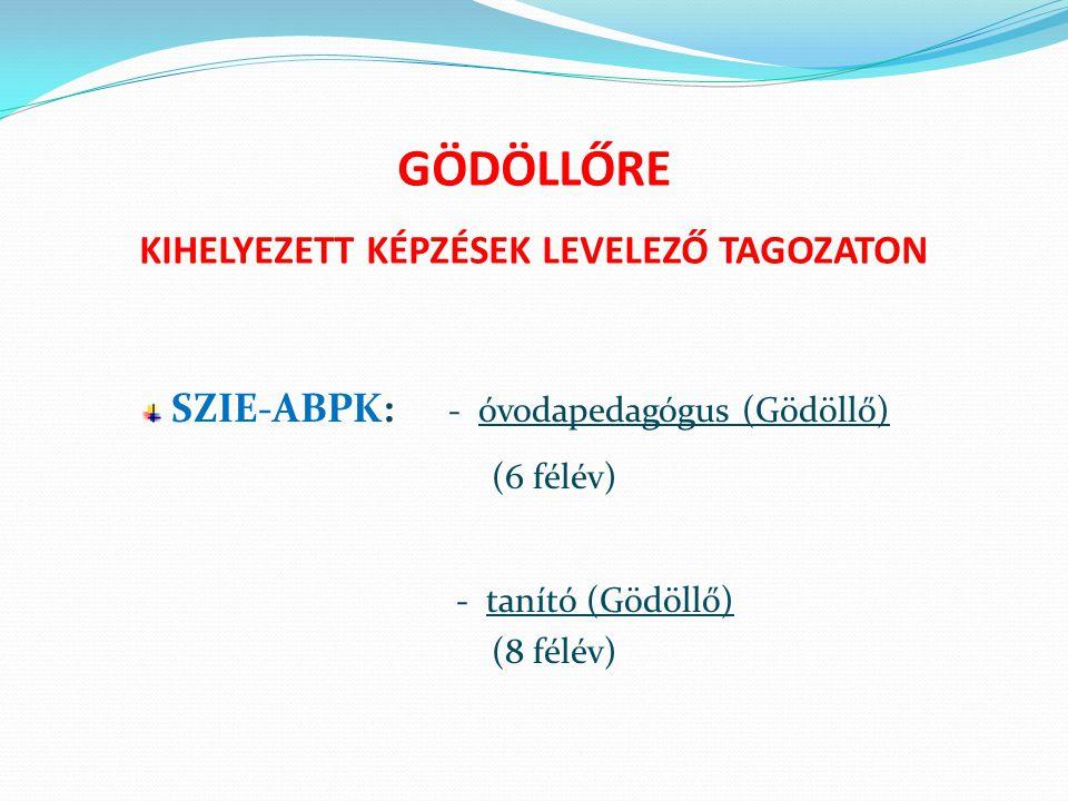 GÖDÖLLŐRE KIHELYEZETT KÉPZÉSEK LEVELEZŐ TAGOZATON SZIE-ABPK: - óvodapedagógus (Gödöllő) (6 félév) - tanító (Gödöllő) (8 félév)
