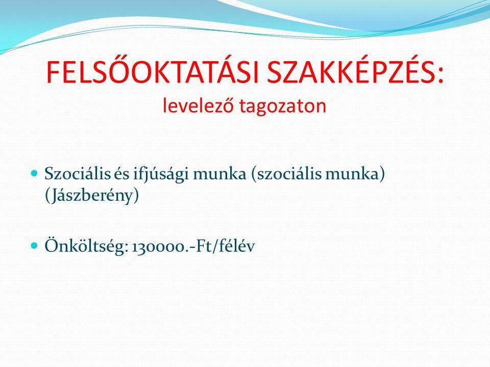 FELSŐOKTATÁSI SZAKKÉPZÉS: levelező tagozaton Szociális és ifjúsági munka (szociális munka) (Jászberény) Önköltség: 130000.-Ft/félév