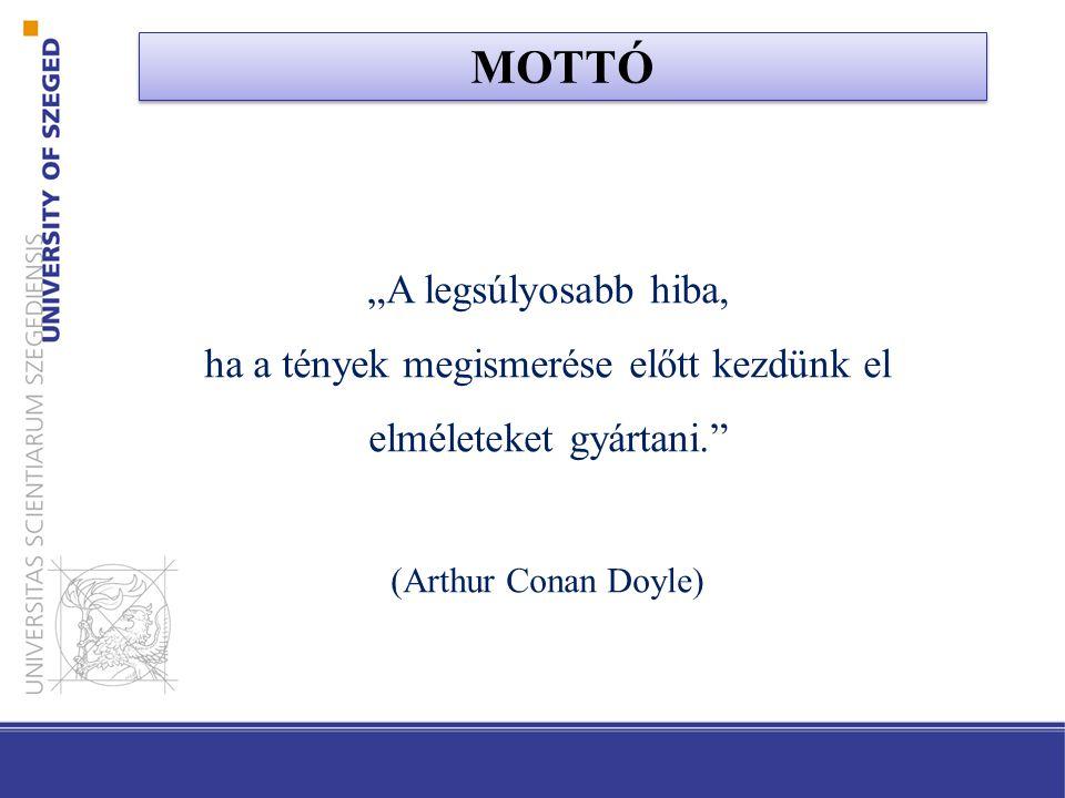 """MOTTÓ """"A legsúlyosabb hiba, ha a tények megismerése előtt kezdünk el elméleteket gyártani. (Arthur Conan Doyle)"""
