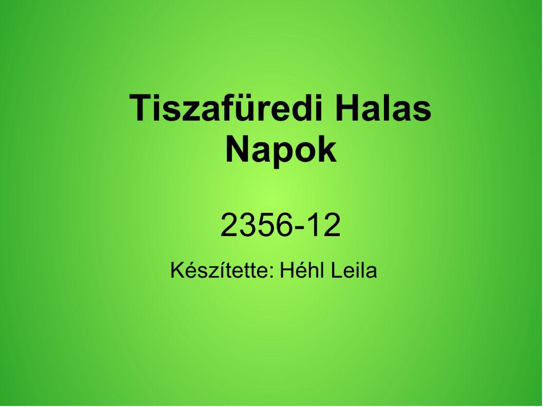 Tiszafüredi Halas Napok 2356-12 Készítette: Héhl Leila