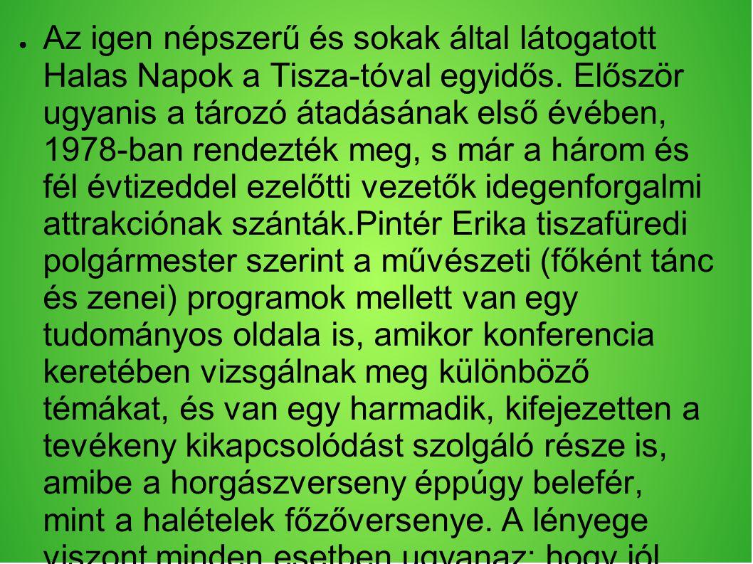 ● Az igen népszerű és sokak által látogatott Halas Napok a Tisza-tóval egyidős.