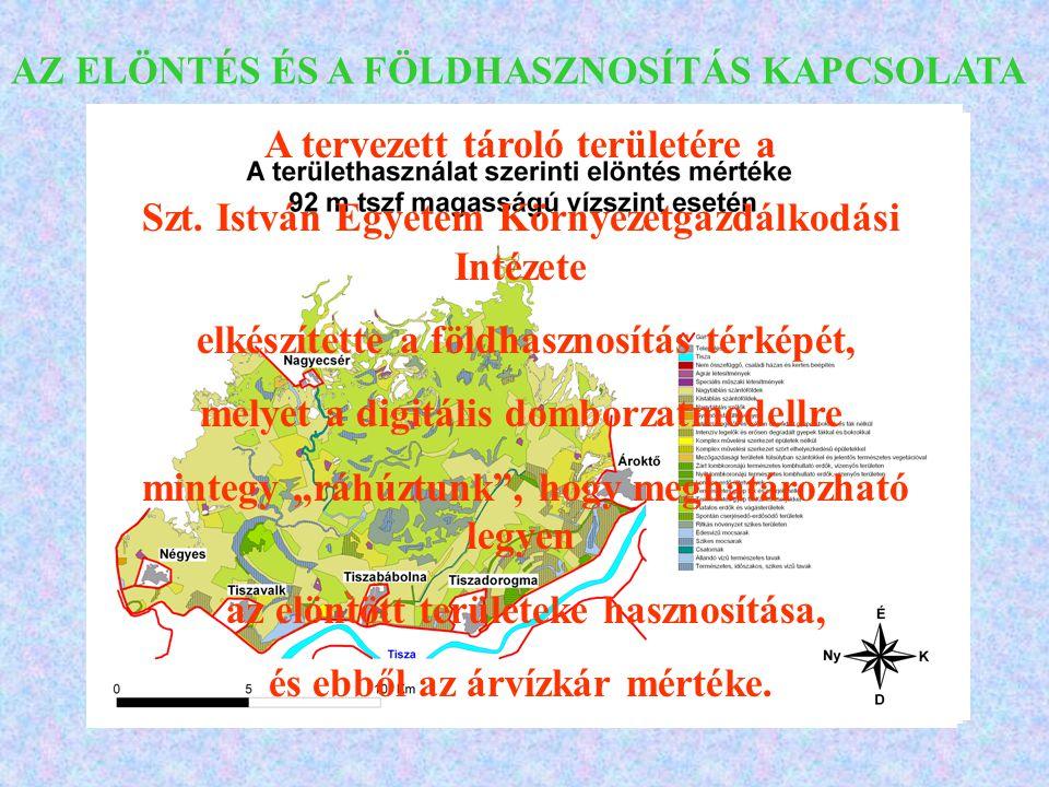 AZ ELÖNTÉS ÉS A FÖLDHASZNOSÍTÁS KAPCSOLATA A tervezett tároló területére a Szt. István Egyetem Környezetgazdálkodási Intézete elkészítette a földhaszn