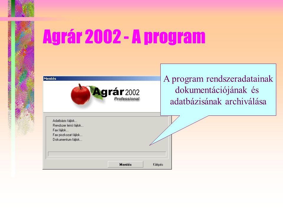 Agrár 2002 - A program A program rendszeradatainak dokumentációjának és adatbázisának archiválása