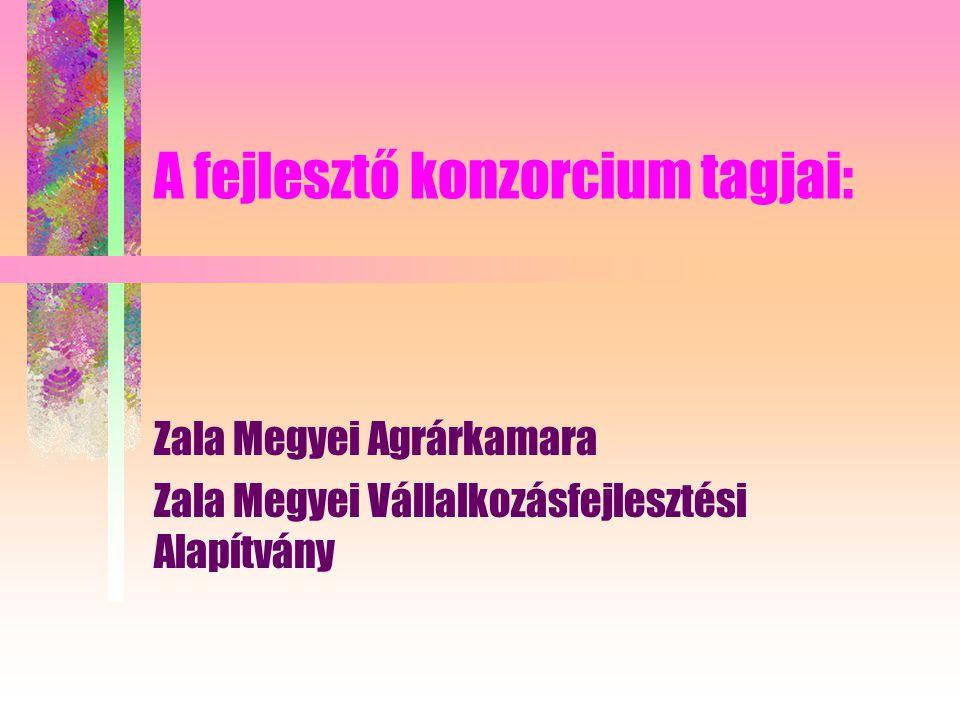 A fejlesztő konzorcium tagjai: Zala Megyei Agrárkamara Zala Megyei Vállalkozásfejlesztési Alapítvány