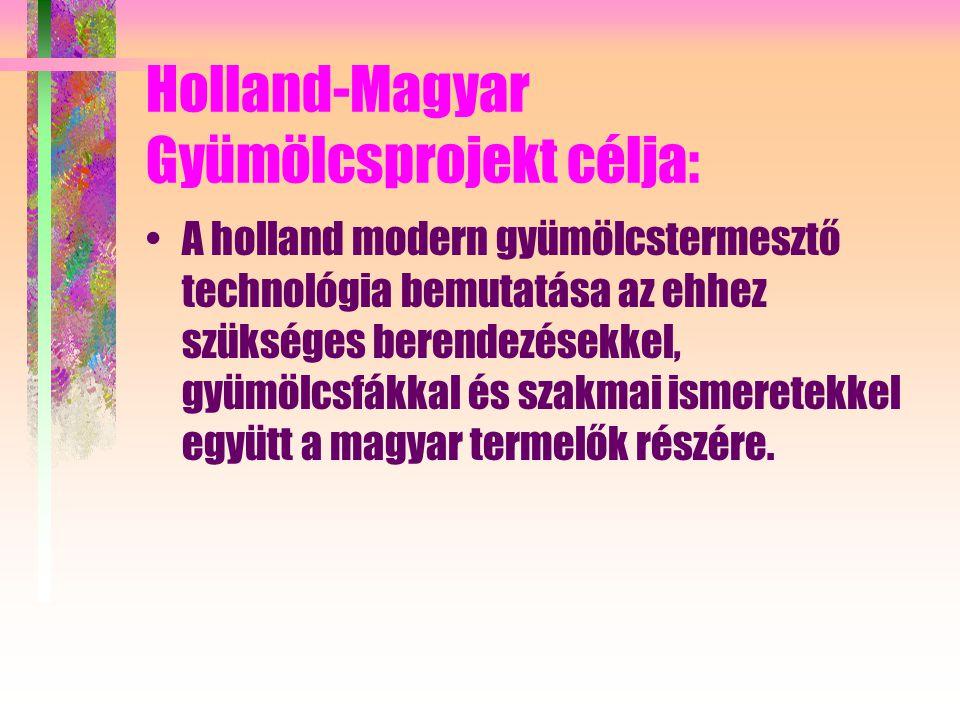 Holland-Magyar Gyümölcsprojekt célja: A holland modern gyümölcstermesztő technológia bemutatása az ehhez szükséges berendezésekkel, gyümölcsfákkal és szakmai ismeretekkel együtt a magyar termelők részére.