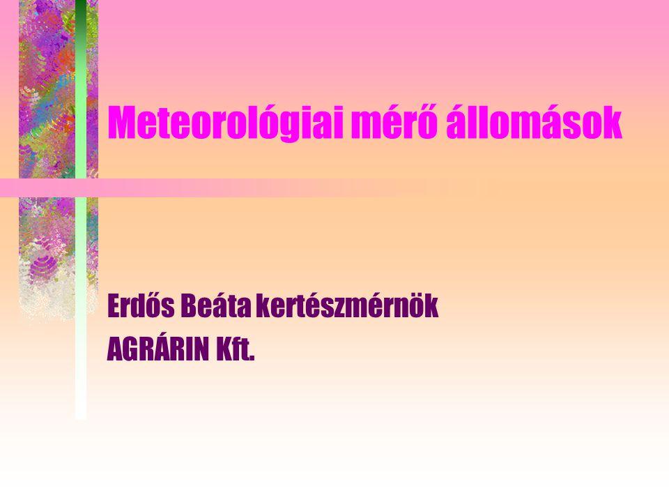 Meteorológiai mérő állomások Erdős Beáta kertészmérnök AGRÁRIN Kft.