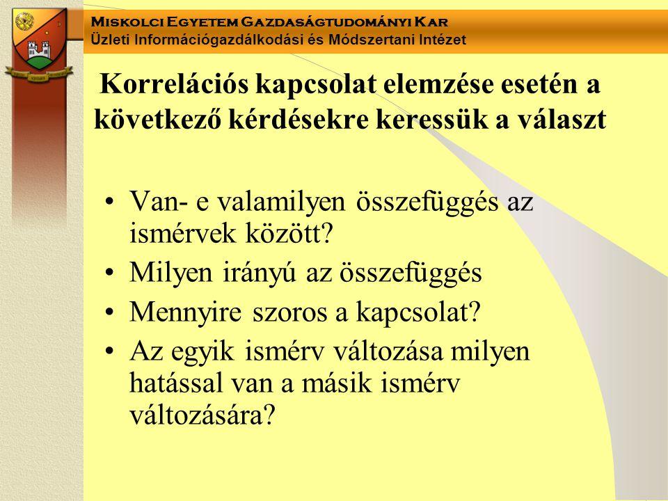 Miskolci Egyetem Gazdaságtudományi Kar Üzleti Információgazdálkodási és Módszertani Intézet Korrelációs kapcsolat elemzése esetén a következő kérdések