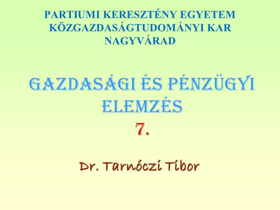 Gazdasági és PÉNZÜGYI Elemzés 7. Dr. Tarnóczi Tibor PARTIUMI KERESZTÉNY EGYETEM KÖZGAZDASÁGTUDOMÁNYI KAR NAGYVÁRAD