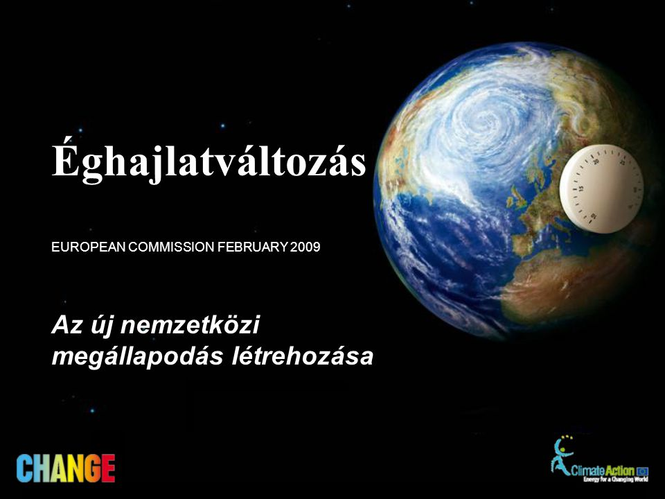 Az új nemzetközi megállapodás létrehozása EUROPEAN COMMISSION FEBRUARY 2009 Éghajlatváltozás