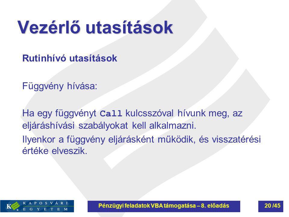 Vezérlő utasítások Rutinhívó utasítások Függvény hívása: Ha egy függvényt Call kulcsszóval hívunk meg, az eljáráshívási szabályokat kell alkalmazni. I