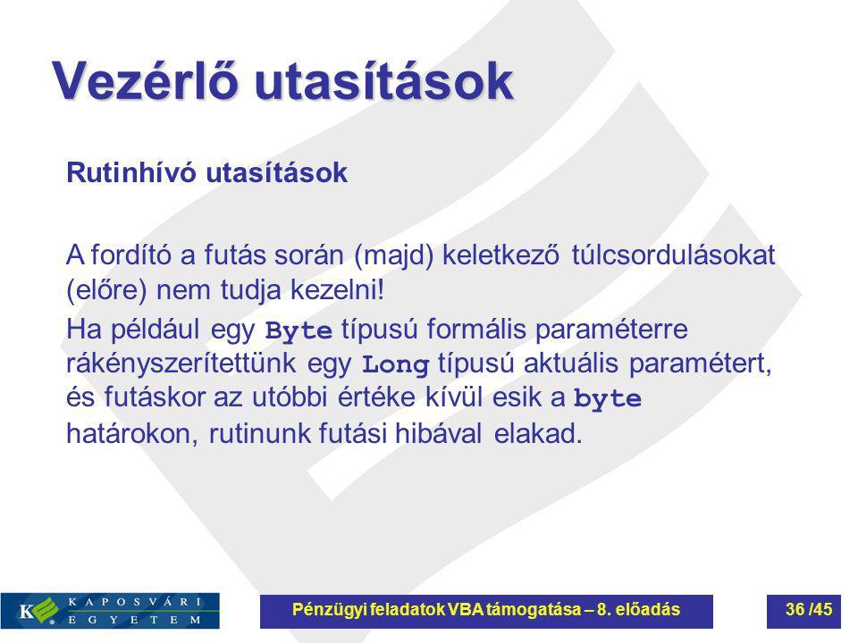 Vezérlő utasítások Rutinhívó utasítások A fordító a futás során (majd) keletkező túlcsordulásokat (előre) nem tudja kezelni! Ha például egy Byte típus