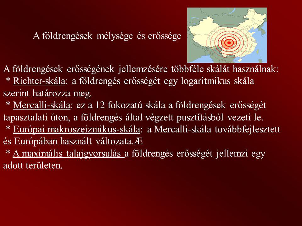 A földrengések mélysége és erőssége A földrengések erősségének jellemzésére többféle skálát használnak: * Richter-skála: a földrengés erősségét egy lo