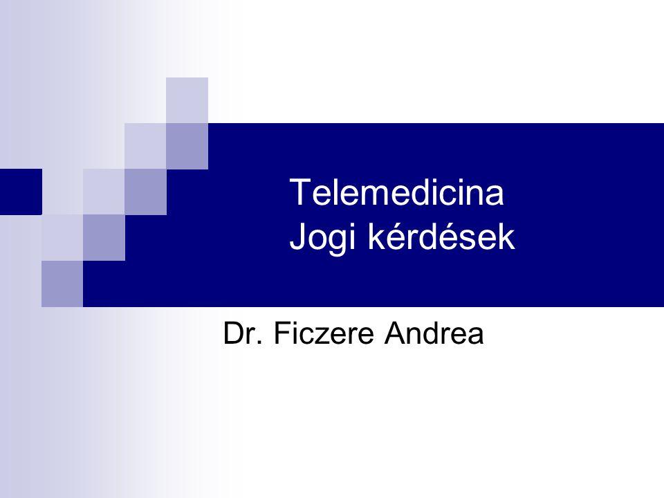 Telemedicina Jogi kérdések Dr. Ficzere Andrea