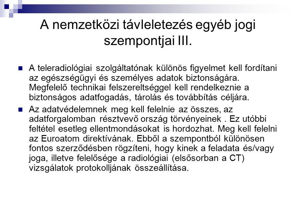 A nemzetközi távleletezés egyéb jogi szempontjai III. A teleradiológiai szolgáltatónak különös figyelmet kell fordítani az egészségügyi és személyes a