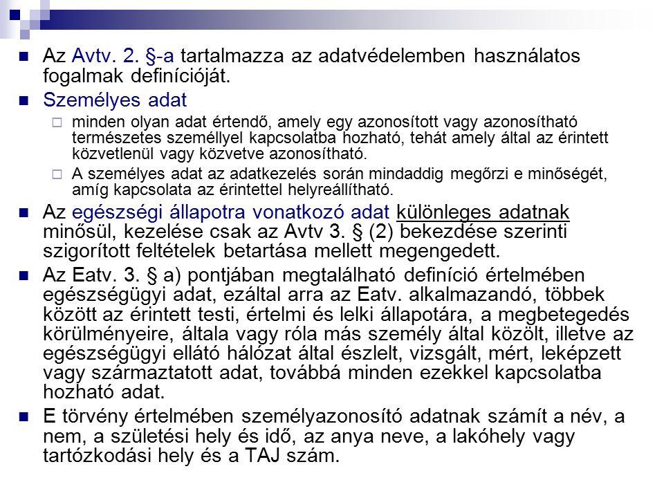 Az Avtv. 2. §-a tartalmazza az adatvédelemben használatos fogalmak definícióját. Személyes adat  minden olyan adat értendő, amely egy azonosított vag