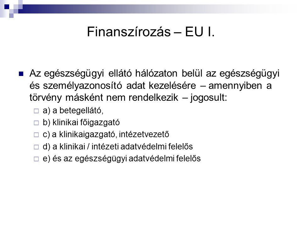 Finanszírozás – EU I. Az egészségügyi ellátó hálózaton belül az egészségügyi és személyazonosító adat kezelésére – amennyiben a törvény másként nem re