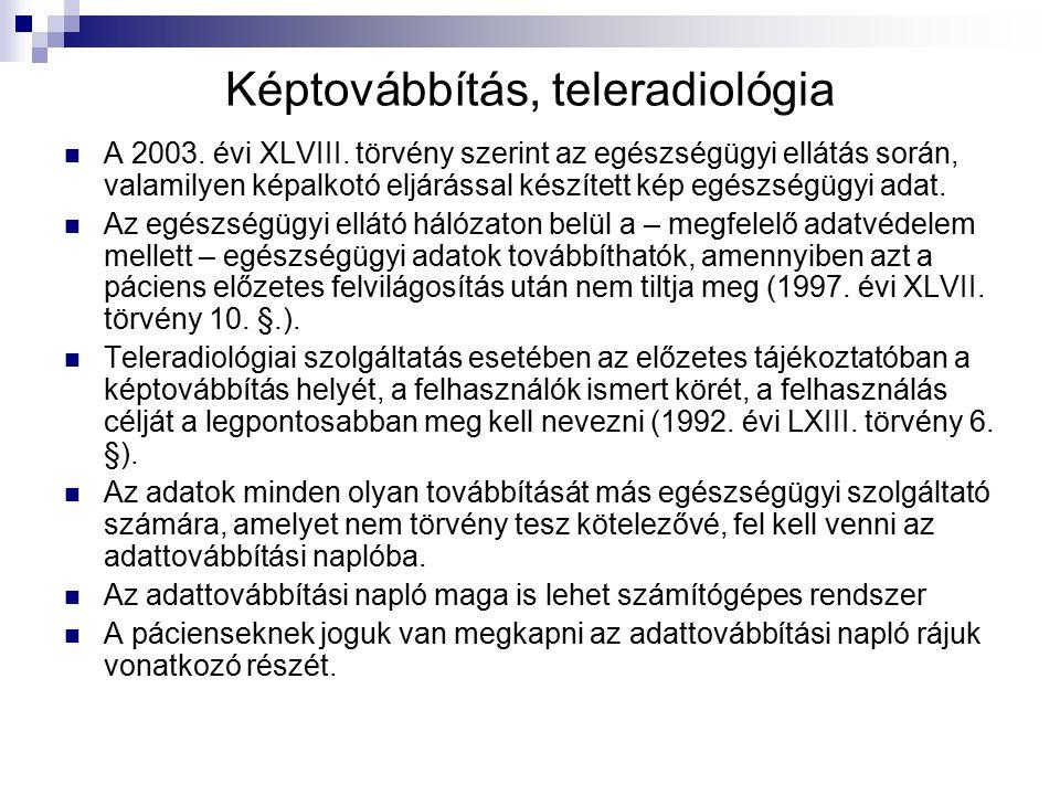 Képtovábbítás, teleradiológia A 2003. évi XLVIII. törvény szerint az egészségügyi ellátás során, valamilyen képalkotó eljárással készített kép egészsé