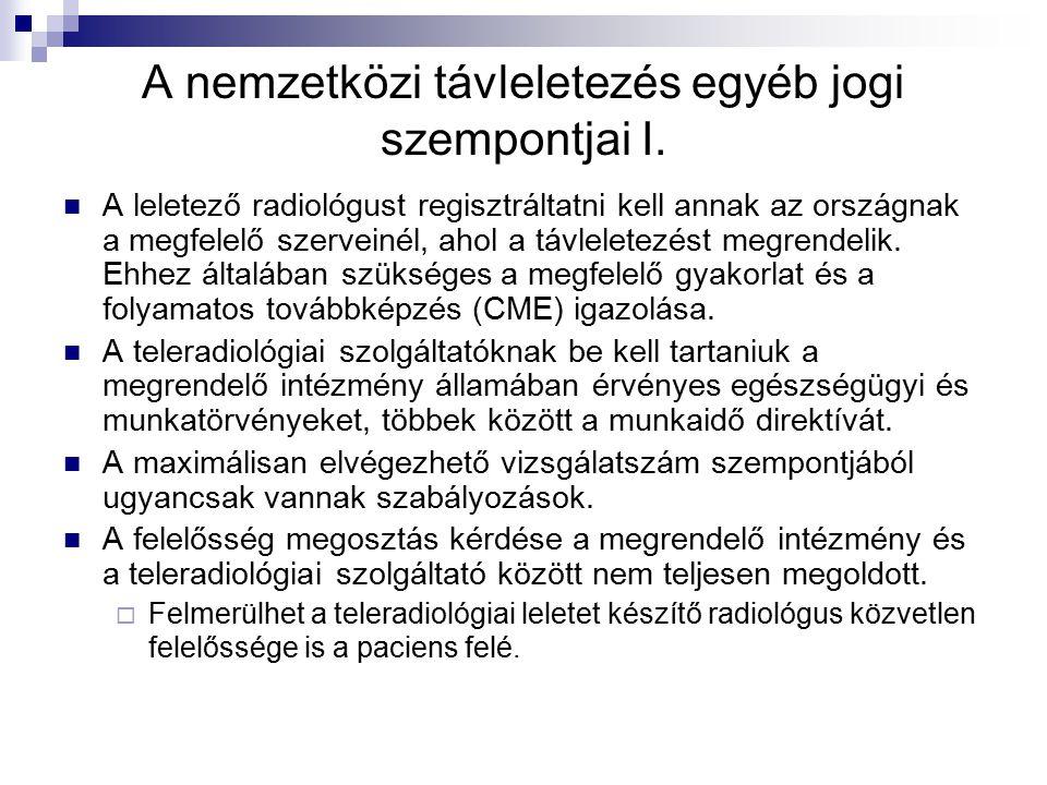 A nemzetközi távleletezés egyéb jogi szempontjai I. A leletező radiológust regisztráltatni kell annak az országnak a megfelelő szerveinél, ahol a távl