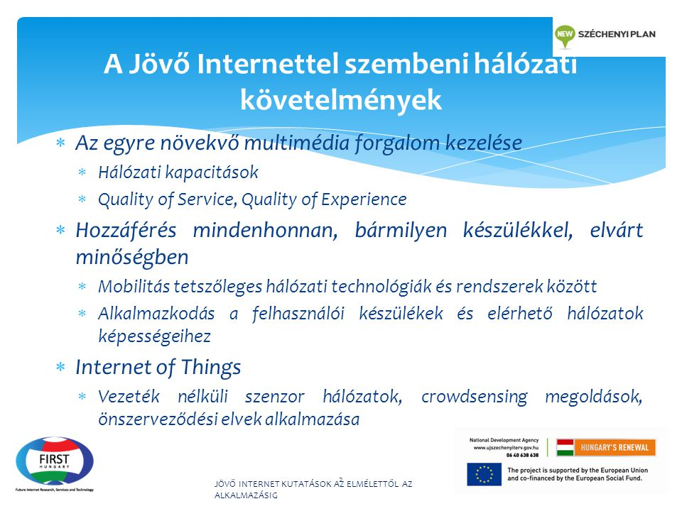 A Jövő Internettel szembeni hálózati követelmények  Az egyre növekvő multimédia forgalom kezelése  Hálózati kapacitások  Quality of Service, Qualit