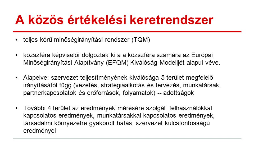 A közös értékelési keretrendszer teljes körű minőségirányítási rendszer (TQM) közszféra képviselői dolgozták ki a a közszféra számára az Európai Minős