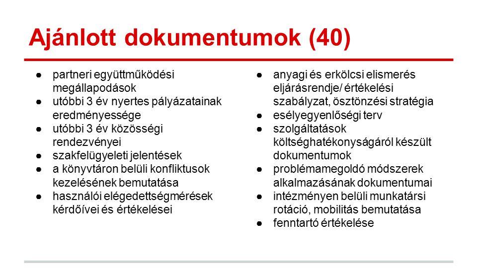 Ajánlott dokumentumok (40) ●partneri együttműködési megállapodások ●utóbbi 3 év nyertes pályázatainak eredményessége ●utóbbi 3 év közösségi rendezvény